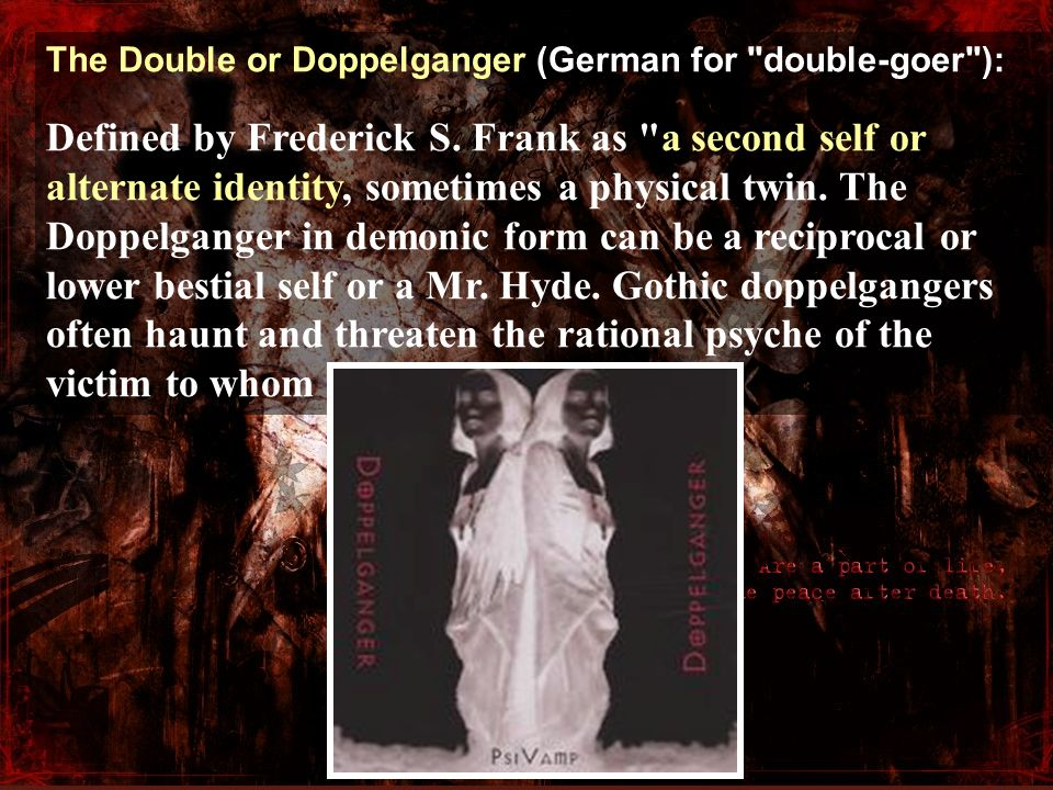 The Double or Doppelganger (German for double-goer ):