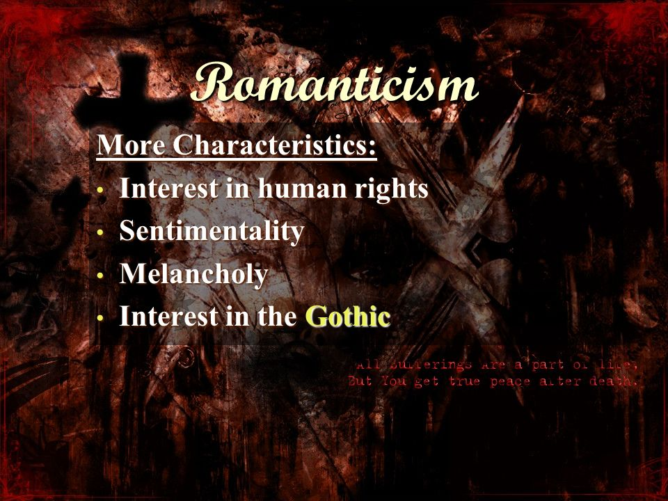 Romanticism More Characteristics: Interest in human rights