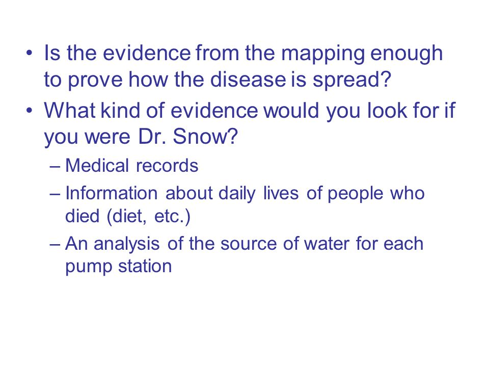 What kind of evidence would you look for if you were Dr. Snow