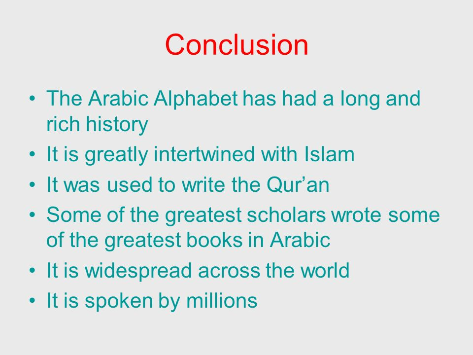 Conclusion The Arabic Alphabet has had a long and rich history