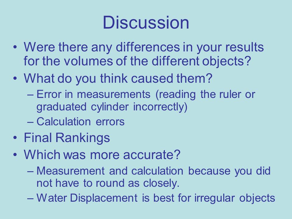 Discussion Were there any differences in your results for the volumes of the different objects What do you think caused them