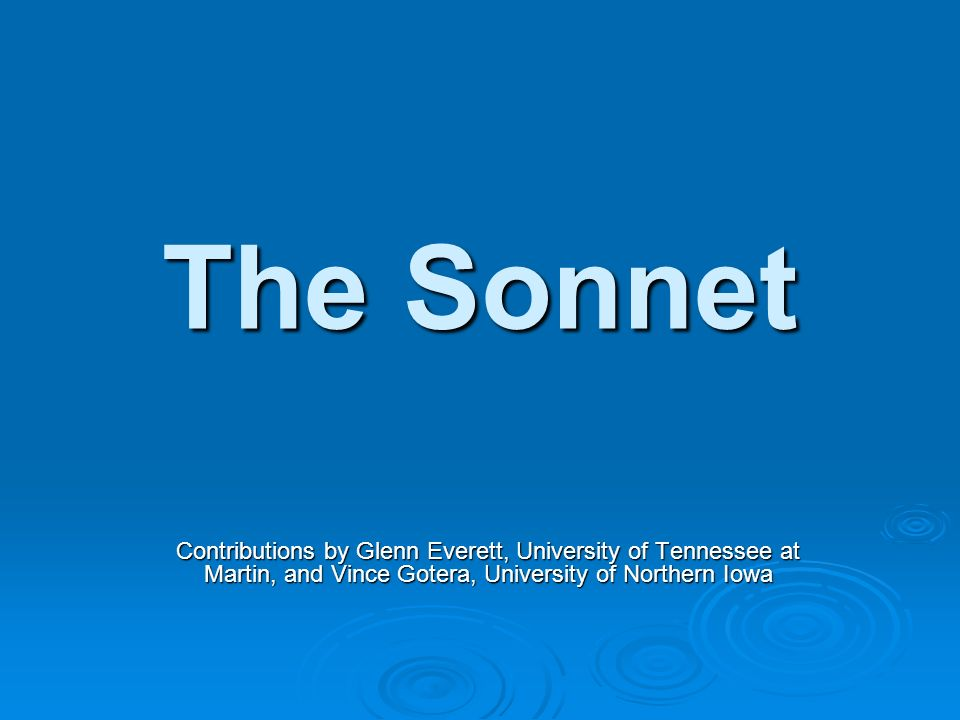 The Sonnet Contributions by Glenn Everett, University of Tennessee at Martin, and Vince Gotera, University of Northern Iowa.