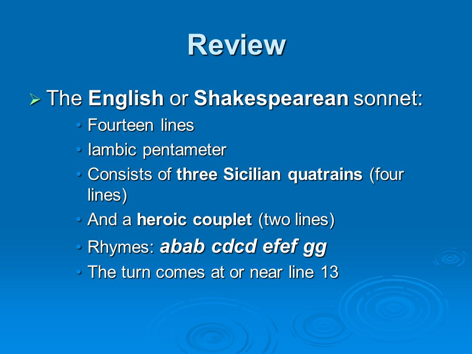 Review The English or Shakespearean sonnet: Fourteen lines