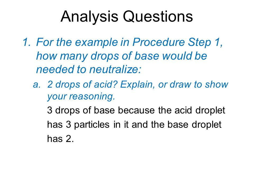Analysis Questions For the example in Procedure Step 1, how many drops of base would be needed to neutralize: