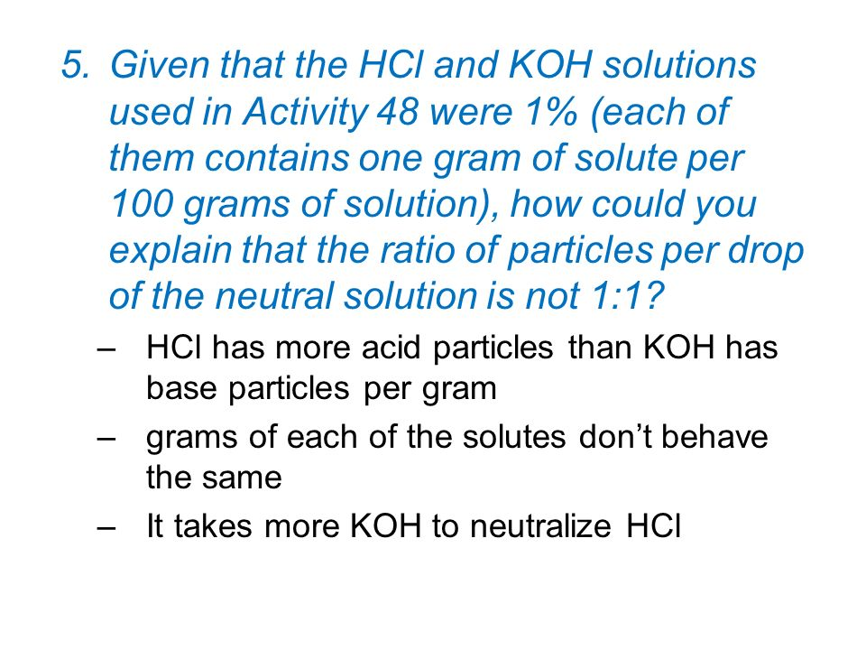 Given that the HCl and KOH solutions used in Activity 48 were 1% (each of them contains one gram of solute per 100 grams of solution), how could you explain that the ratio of particles per drop of the neutral solution is not 1:1