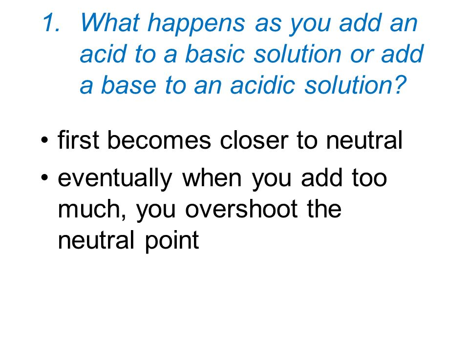 What happens as you add an acid to a basic solution or add a base to an acidic solution