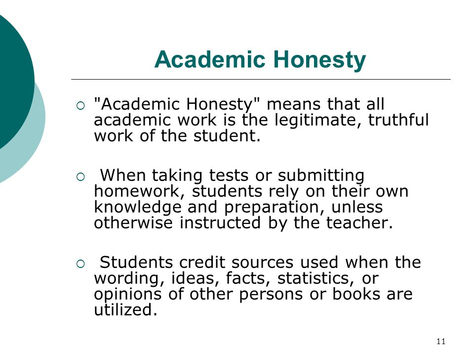 Academic Honesty Academic Honesty means that all academic work is the legitimate, truthful work of the student.