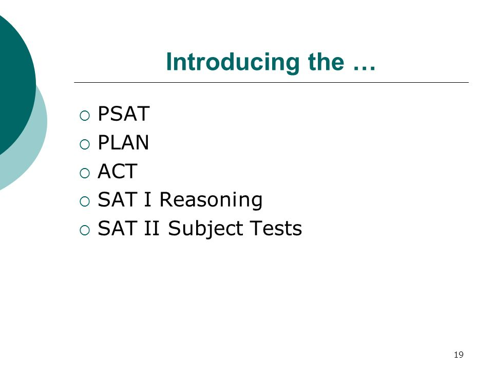 Introducing the … PSAT PLAN ACT SAT I Reasoning SAT II Subject Tests