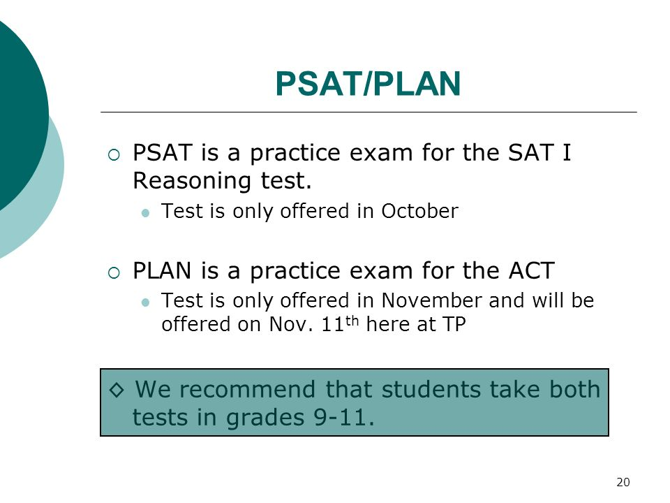 PSAT/PLAN PSAT is a practice exam for the SAT I Reasoning test.