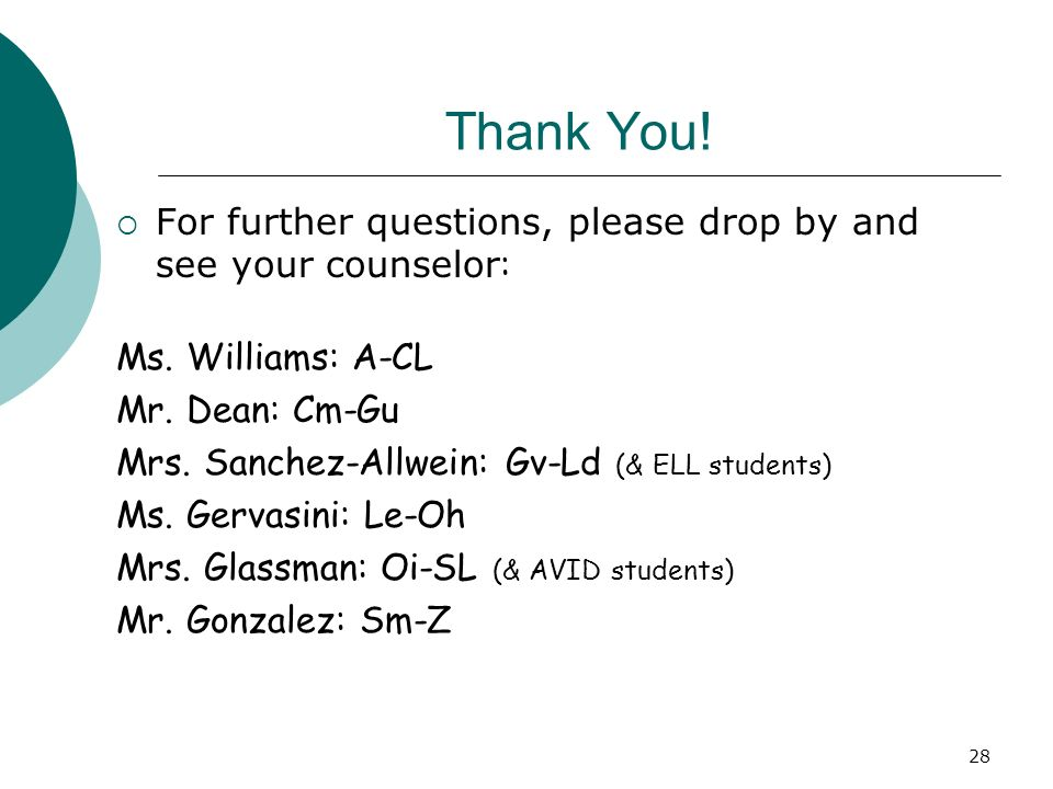 Thank You! For further questions, please drop by and see your counselor: Ms. Williams: A-CL. Mr. Dean: Cm-Gu.