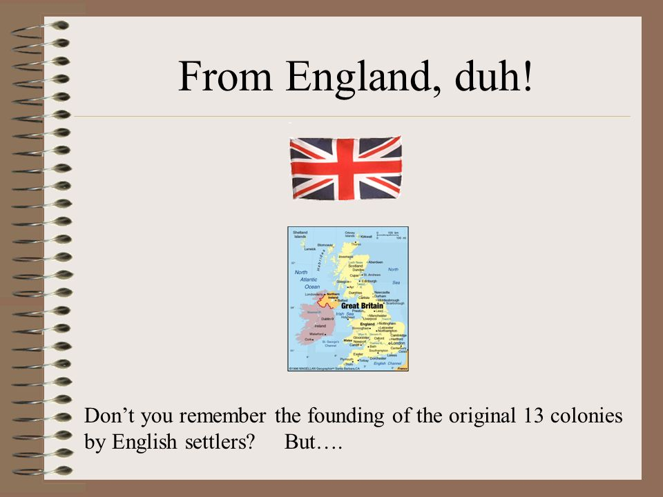 From England, duh!Don't you remember the founding of the original 13 colonies.