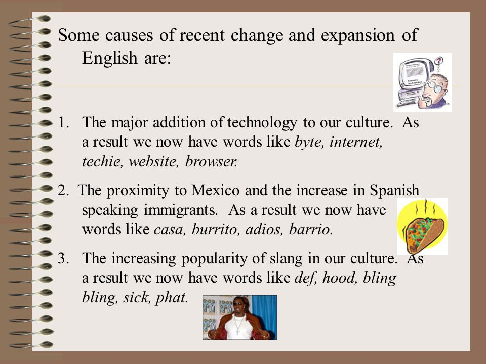 Some causes of recent change and expansion of English are: