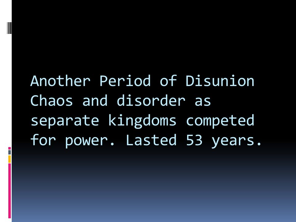 Another Period of Disunion Chaos and disorder as separate kingdoms competed for power.