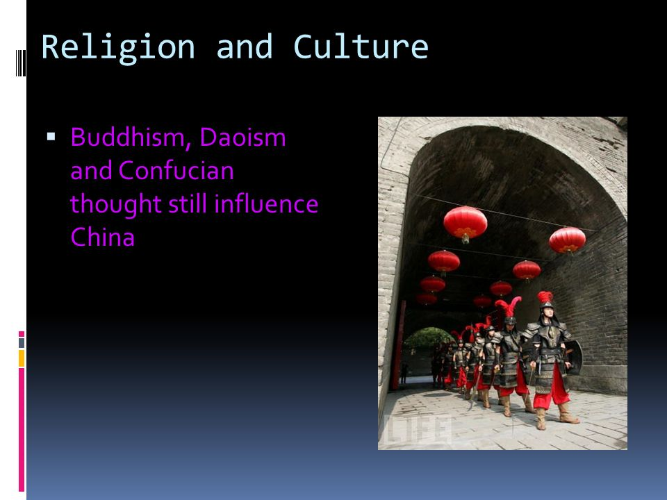 Religion and Culture Buddhism, Daoism and Confucian thought still influence China
