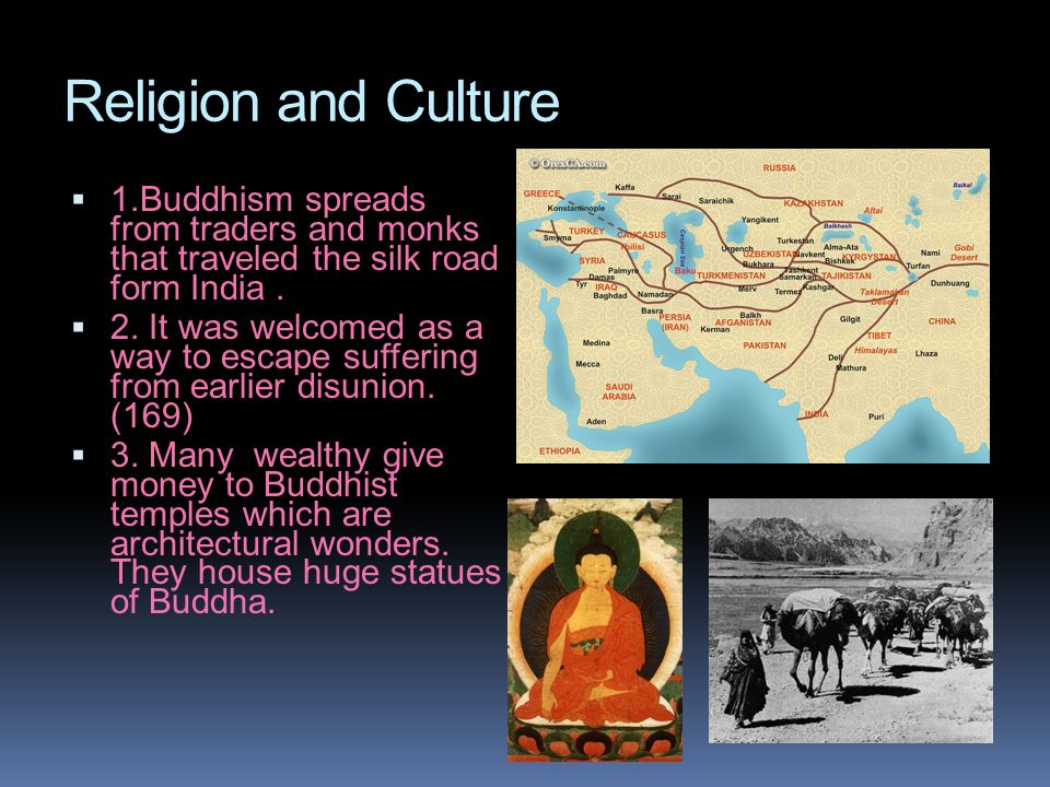 Religion and Culture1.Buddhism spreads from traders and monks that traveled the silk road form India .