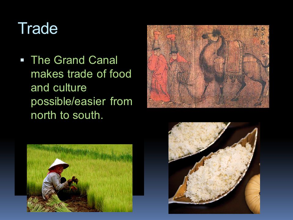 Trade The Grand Canal makes trade of food and culture possible/easier from north to south.