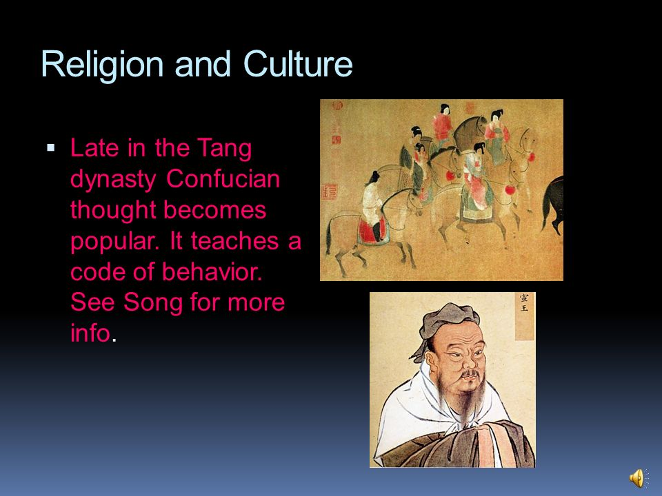 Religion and Culture Late in the Tang dynasty Confucian thought becomes popular.
