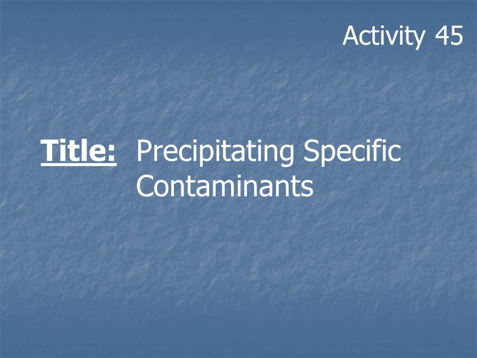 Title: Precipitating Specific Contaminants