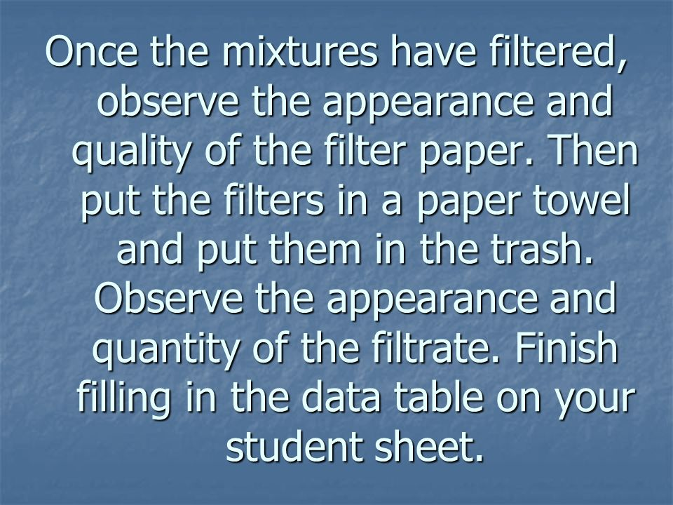 Once the mixtures have filtered, observe the appearance and quality of the filter paper.