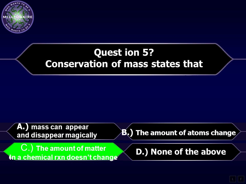 Quest ion 5 Conservation of mass states that