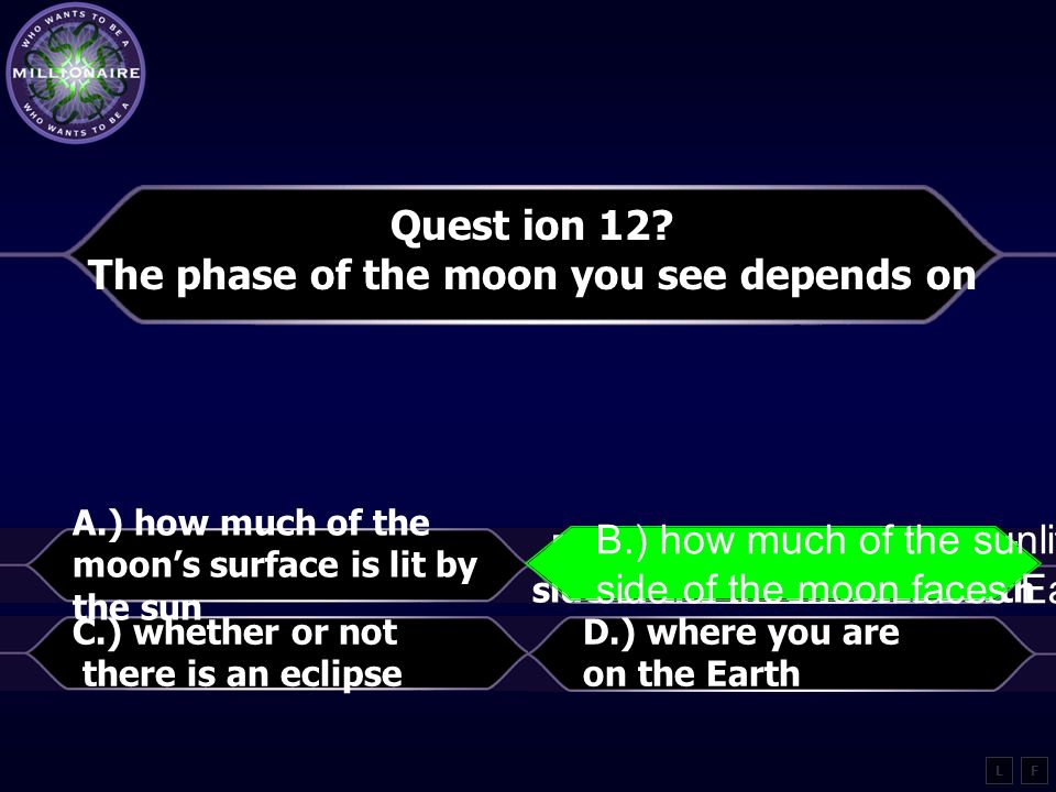 Quest ion 12 The phase of the moon you see depends on