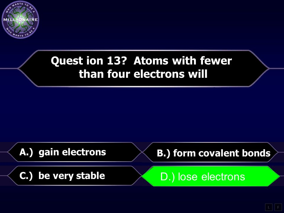 Quest ion 13 Atoms with fewer than four electrons will