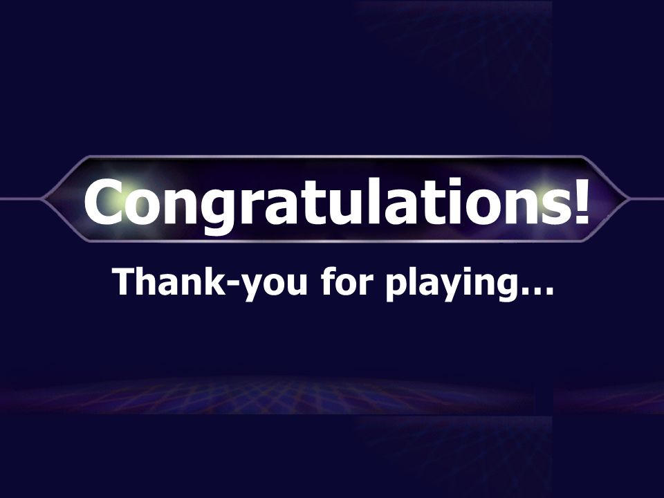 Thank-you for playing…