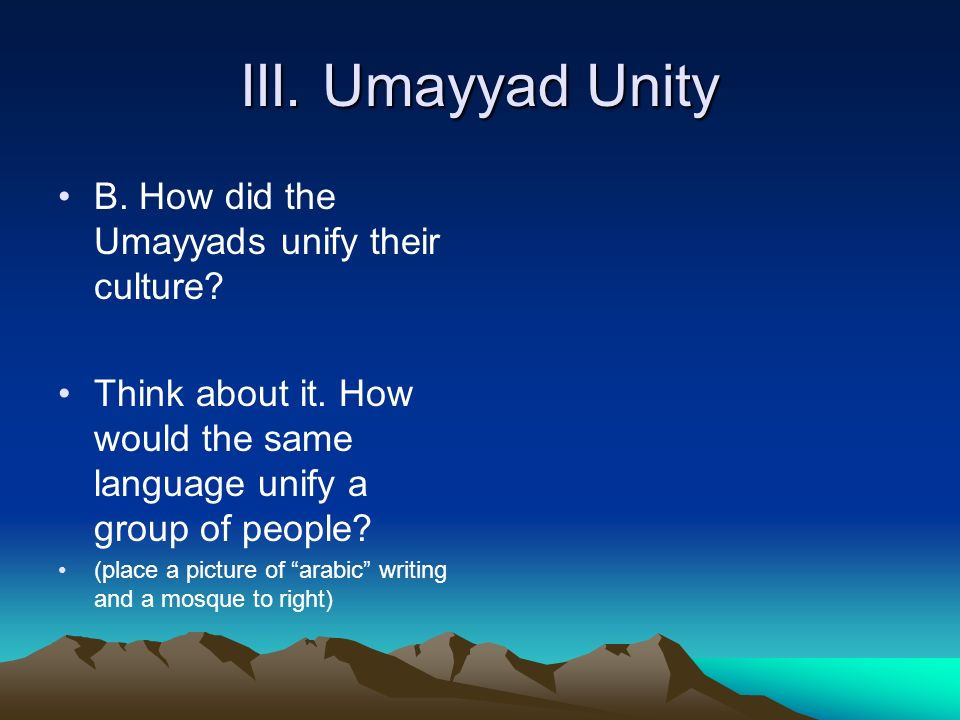 III. Umayyad Unity B. How did the Umayyads unify their culture