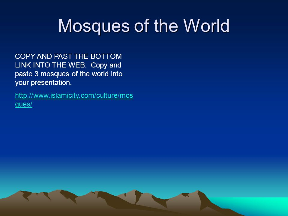 Mosques of the World COPY AND PAST THE BOTTOM LINK INTO THE WEB. Copy and paste 3 mosques of the world into your presentation.