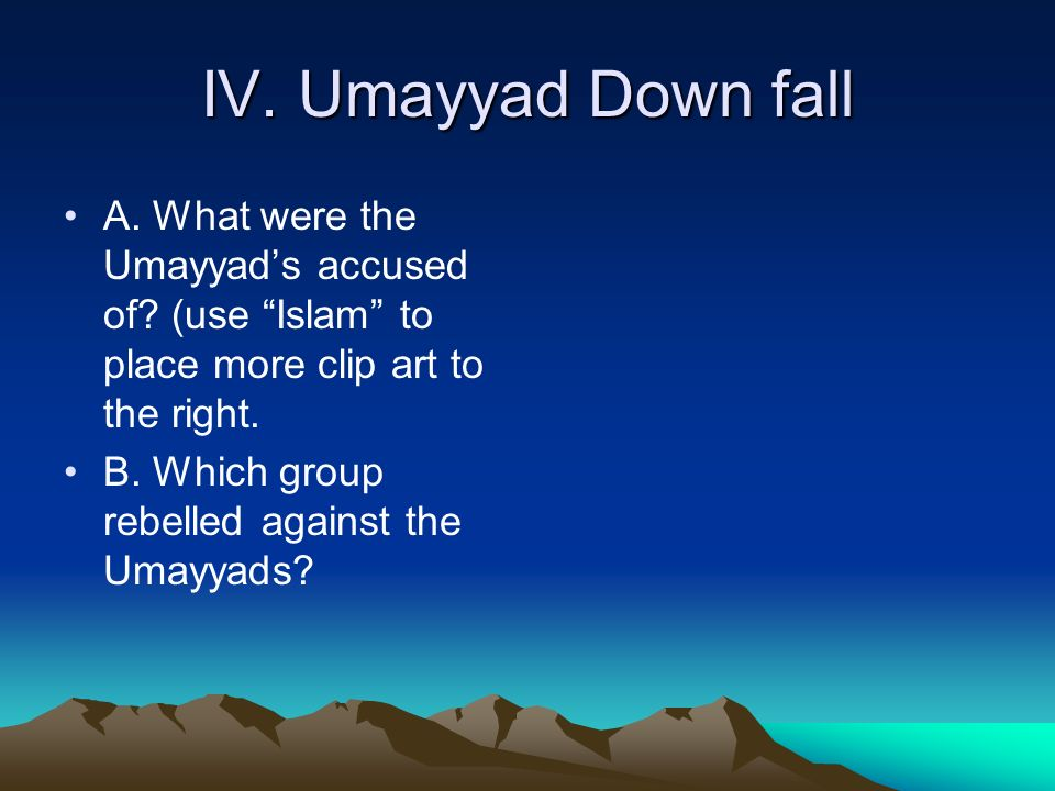 IV. Umayyad Down fall A. What were the Umayyad's accused of (use Islam to place more clip art to the right.