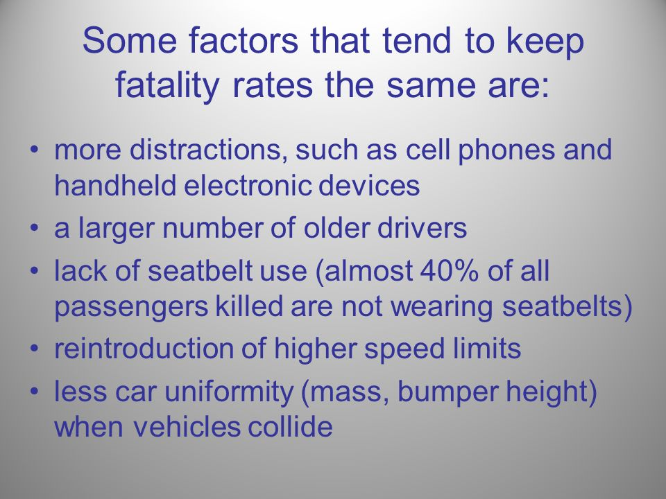 Some factors that tend to keep fatality rates the same are: