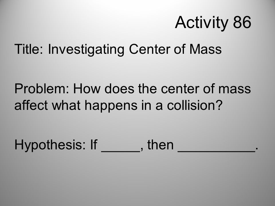 Activity 86 Title: Investigating Center of Mass