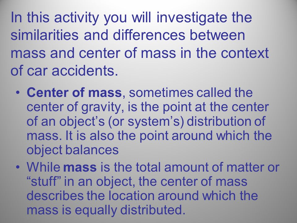 In this activity you will investigate the similarities and differences between mass and center of mass in the context of car accidents.