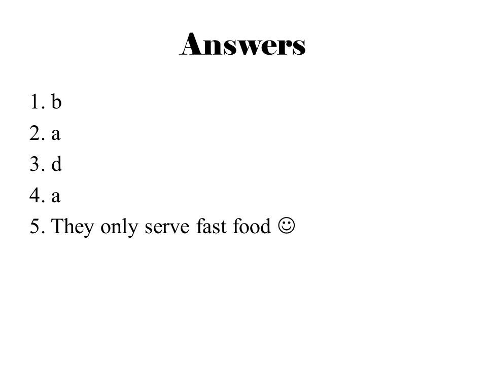 Answers 1. b 2. a 3. d 4. a 5. They only serve fast food 