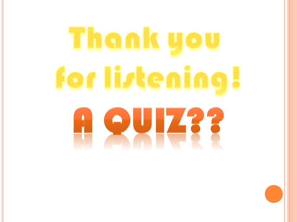 Thank you for listening! A QUIZ