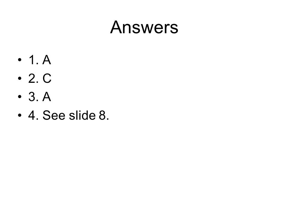 Answers 1. A 2. C 3. A 4. See slide 8.