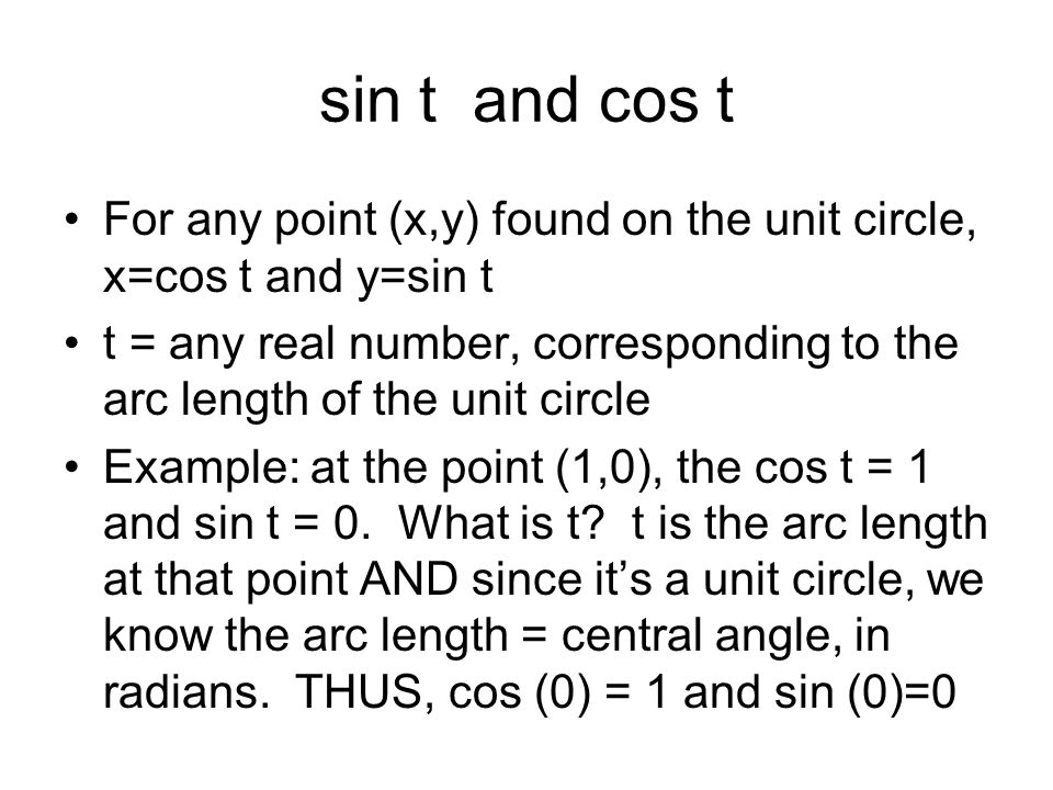 sin t and cos tFor any point (x,y) found on the unit circle, x=cos t and y=sin t.