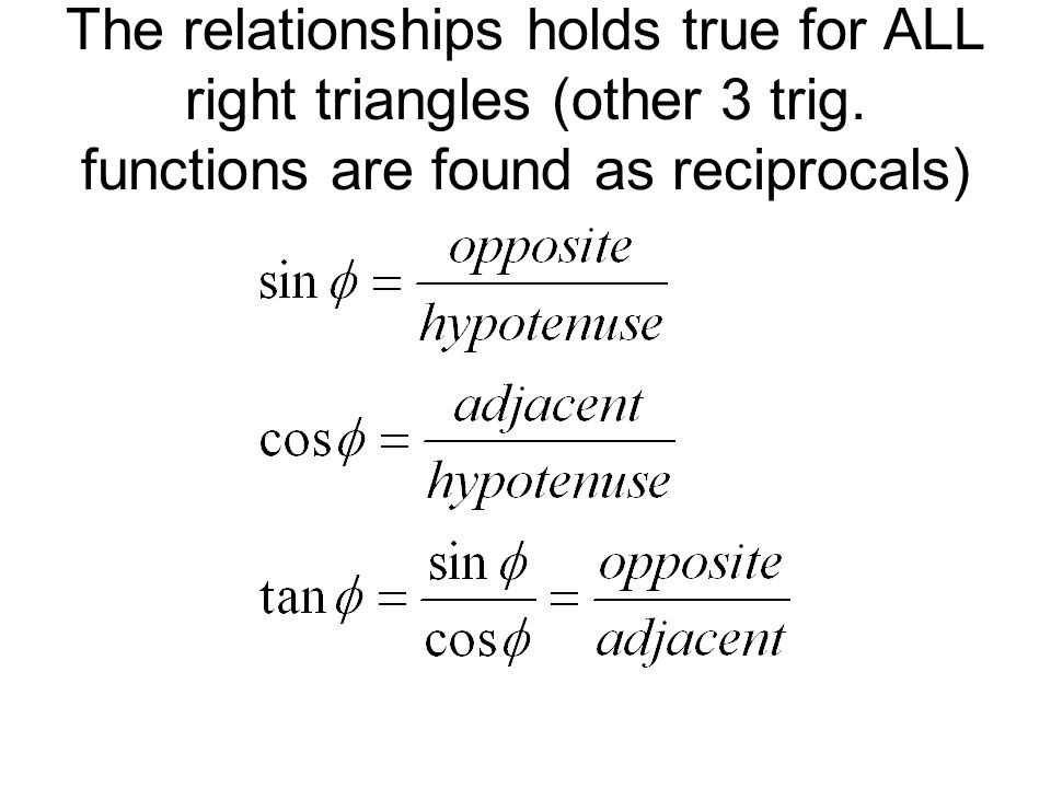 The relationships holds true for ALL right triangles (other 3 trig