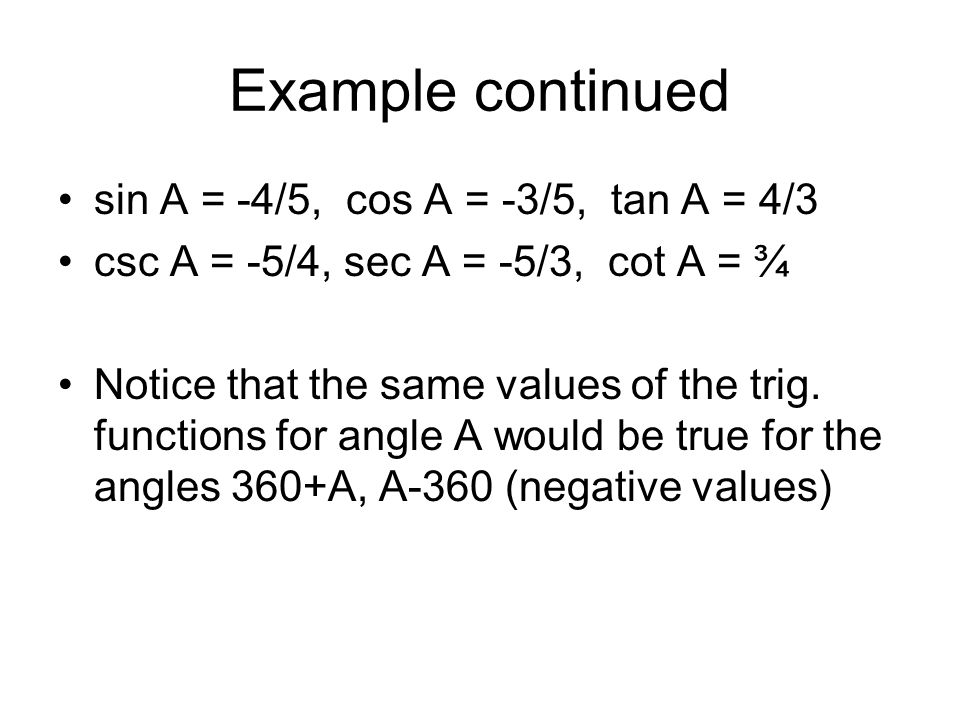 Example continued sin A = -4/5, cos A = -3/5, tan A = 4/3