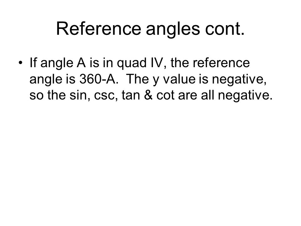 Reference angles cont. If angle A is in quad IV, the reference angle is 360-A.
