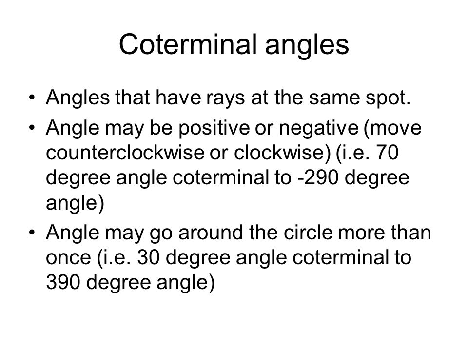 Coterminal angles Angles that have rays at the same spot.