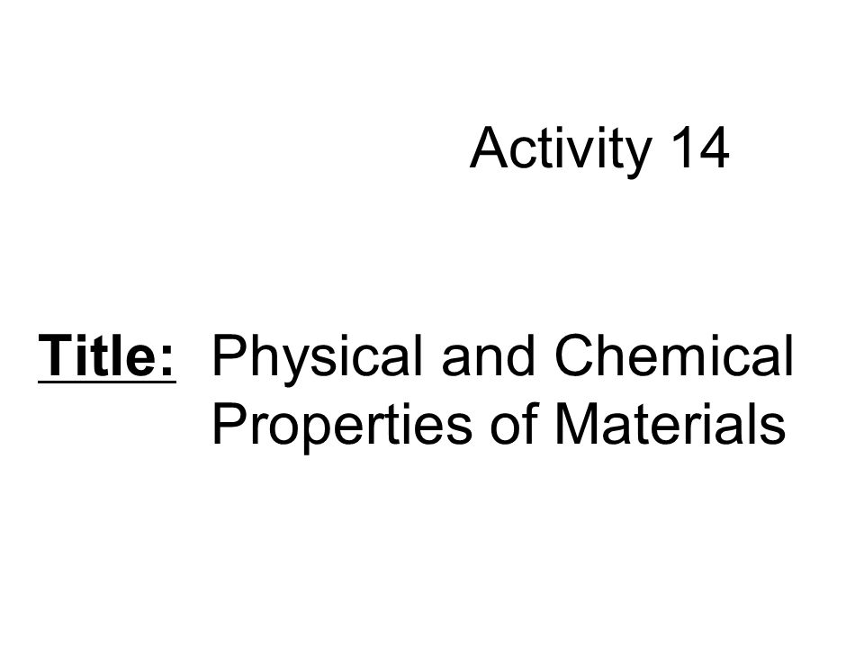 Activity 14 Title: Physical and Chemical Properties of Materials