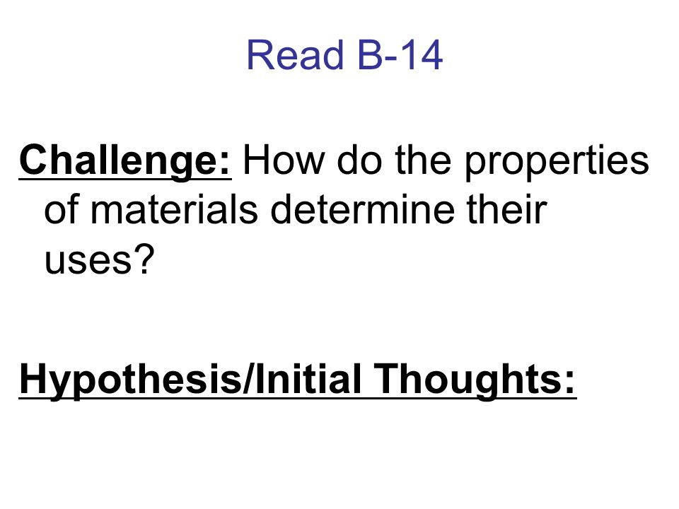 Read B-14 Challenge: How do the properties of materials determine their uses.