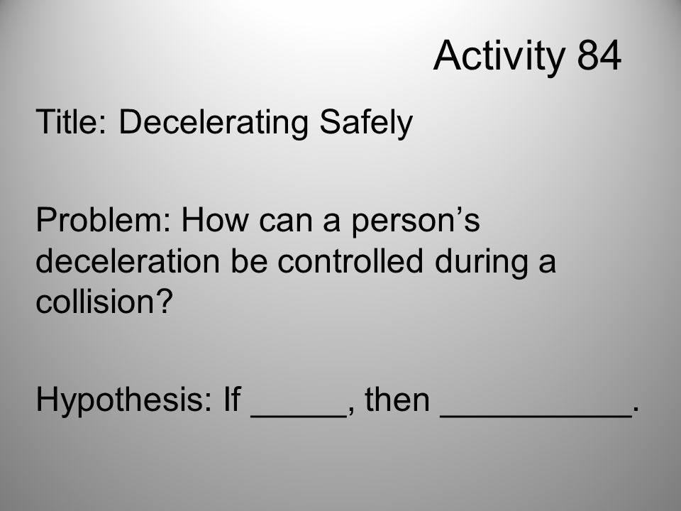 Activity 84 Title: Decelerating Safely