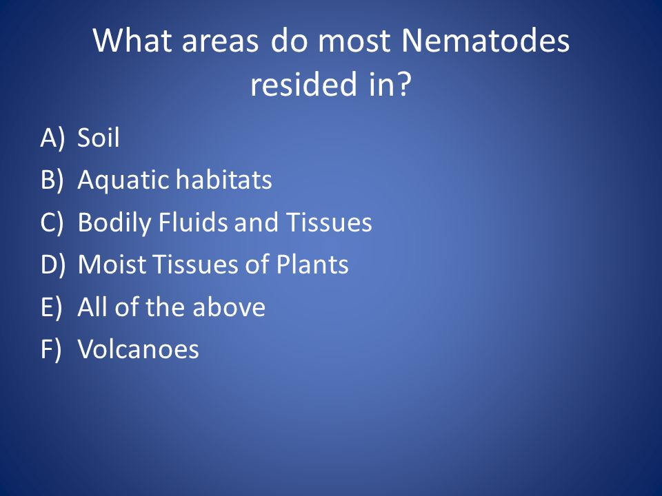 What areas do most Nematodes resided in