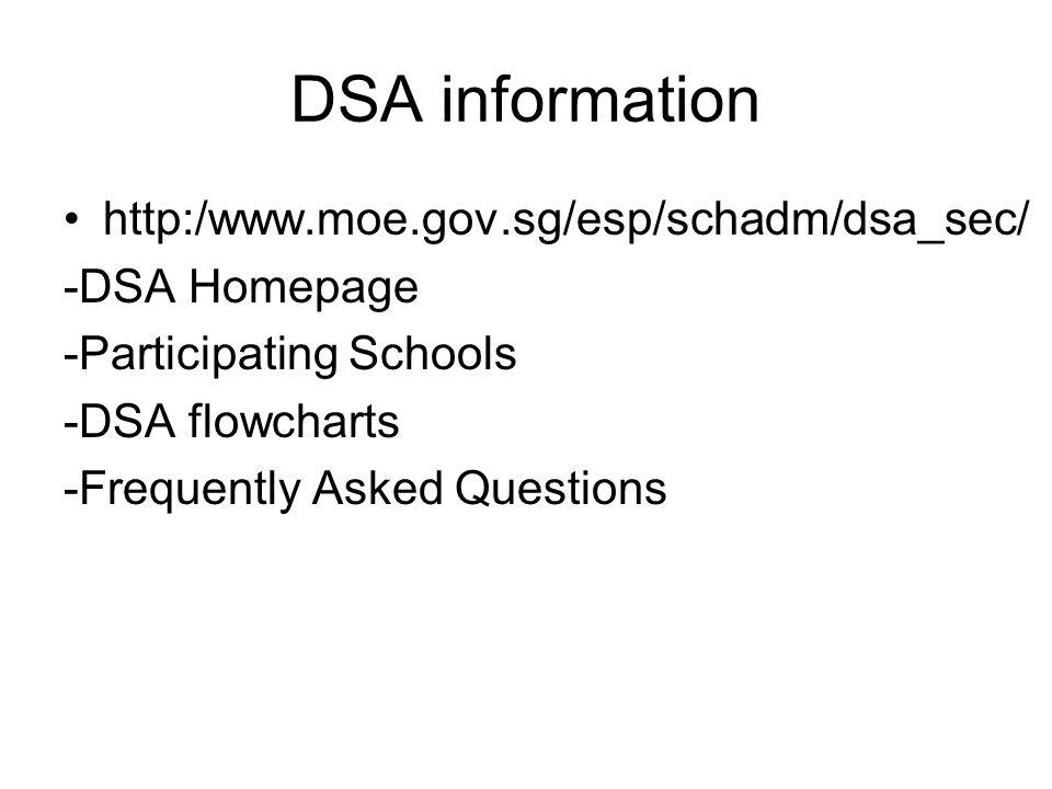 DSA information http:/www.moe.gov.sg/esp/schadm/dsa_sec/ -DSA Homepage