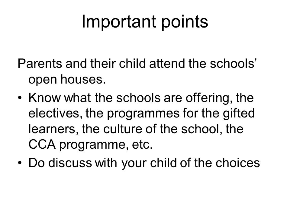 Important points Parents and their child attend the schools' open houses.