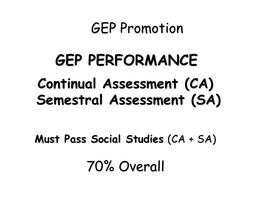 Continual Assessment (CA) Semestral Assessment (SA)