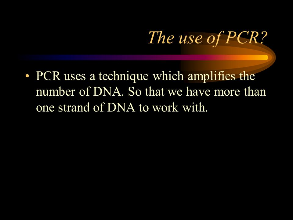 The use of PCR. PCR uses a technique which amplifies the number of DNA.