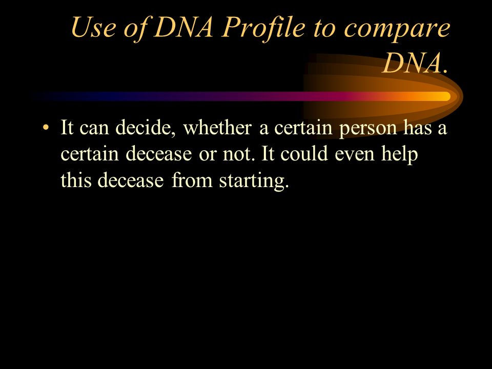 Use of DNA Profile to compare DNA.
